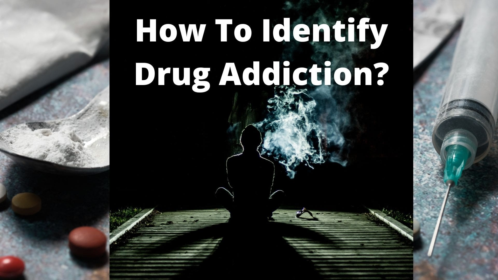How To Identify Drug Addiction
